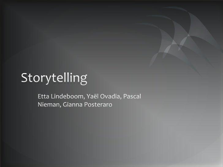 Storytelling<br />Etta Lindeboom, YaëlOvadia, Pascal Nieman, GiannaPosteraro<br />