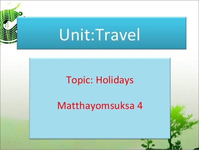 Unit:Travel Topic: Holidays Matthayomsuksa 4