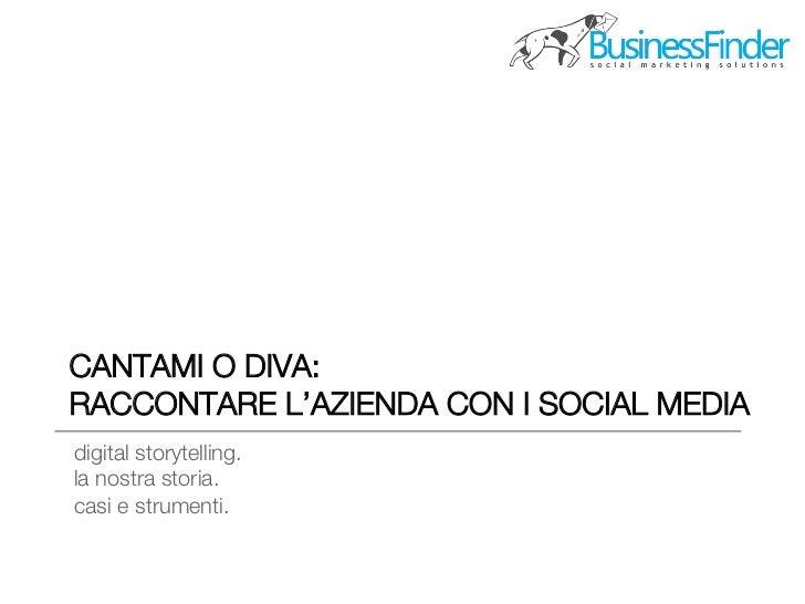 CANTAMI O DIVA: !RACCONTARE L'AZIENDA CON I SOCIAL MEDIAdigital storytelling.!la nostra storia.!casi e strumenti.