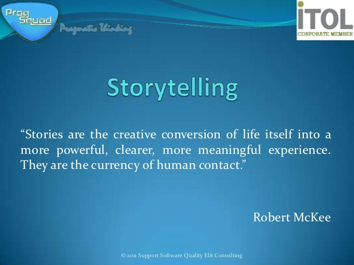 """Stories are the creative conversion of life itself into amore powerful, clearer, more meaningful experience.They are the ..."