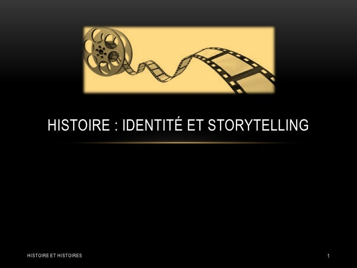 HISTOIRE : IDENTITÉ ET STORYTELLINGHISTOIRE ET HISTOIRES                        1