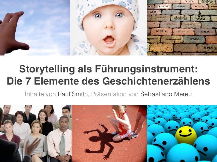 Storytelling als Führungsinstrument:Die 7 Elemente des Geschichtenerzählens   Inhalte von Paul Smith, Präsentation von Seb...