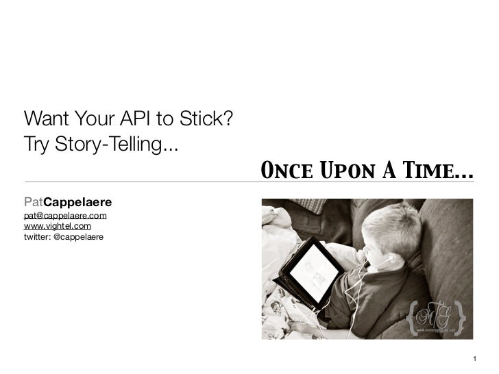 Want Your API to Stick?Try Story-Telling...                          Once Upon A Time...PatCappelaerepat@cappelaere.comwww...