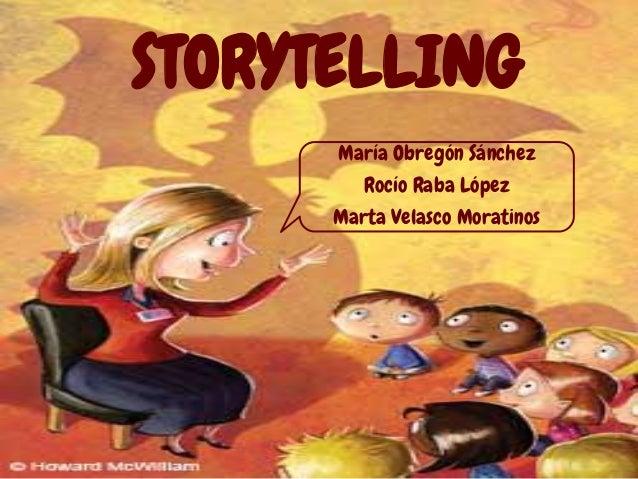 STORYTELLINGMaría Obregón SánchezRocío Raba LópezMarta Velasco Moratinos