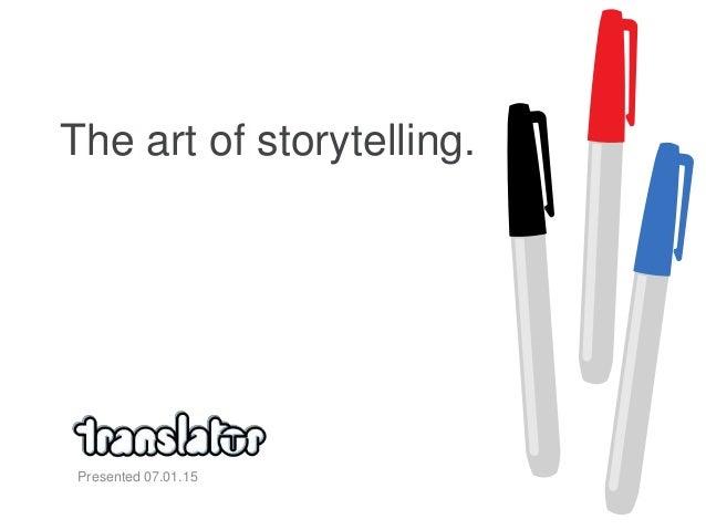 The art of storytelling. Presented 07.01.15