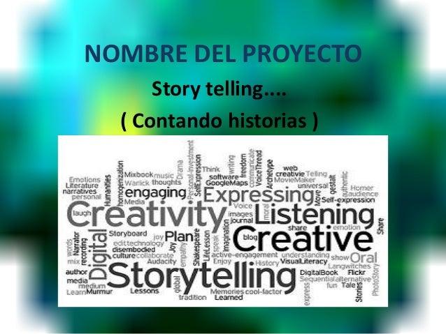 NOMBRE DEL PROYECTO Story telling.... ( Contando historias )