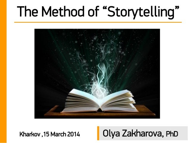"The Method of ""Storytelling"" Kharkov ,15 March 2014 Olya Zakharova, PhD"