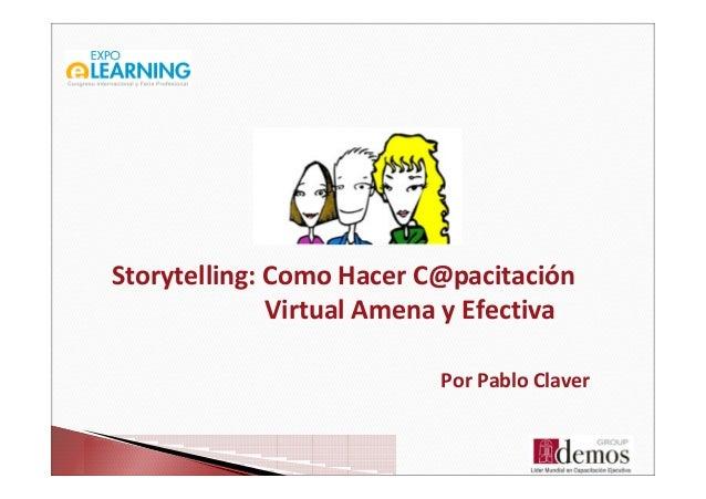 Por Pablo Claver Storytelling: Como Hacer C@pacitación Virtual Amena y Efectiva