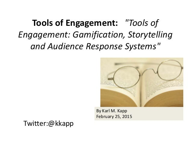 "Twitter:@kkapp Tools of Engagement:   ""Tools of  Engagement: Gamification, Storytelling  and Audience Response Systems"" By..."