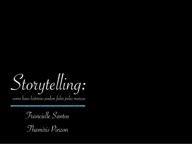 Storytelling: Francielle Santos Thamiris Pinzon como boas histórias podem falar pelas marcas