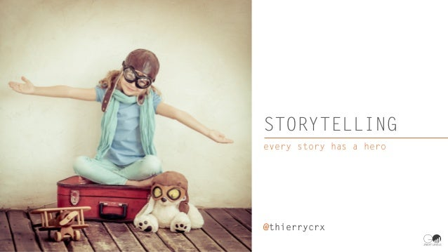 STORYTELLING every story has a hero @thierrycrx