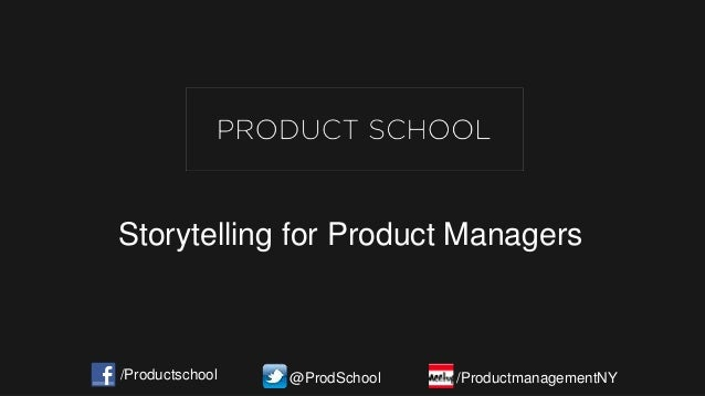 Storytelling for Product Managers /Productschool @ProdSchool /ProductmanagementNY