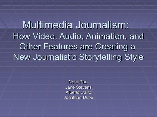 Multimedia Journalism:Multimedia Journalism: How Video, Audio, Animation, andHow Video, Audio, Animation, and Other Featur...