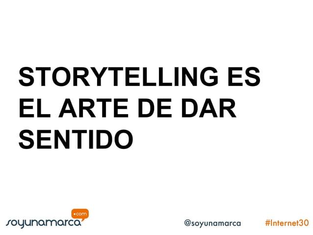 Storytelling es el Arte de dar sentido a  quiénes somos, cómo pensamos, en qué creemos de dónde venimos a dónde vamos por ...
