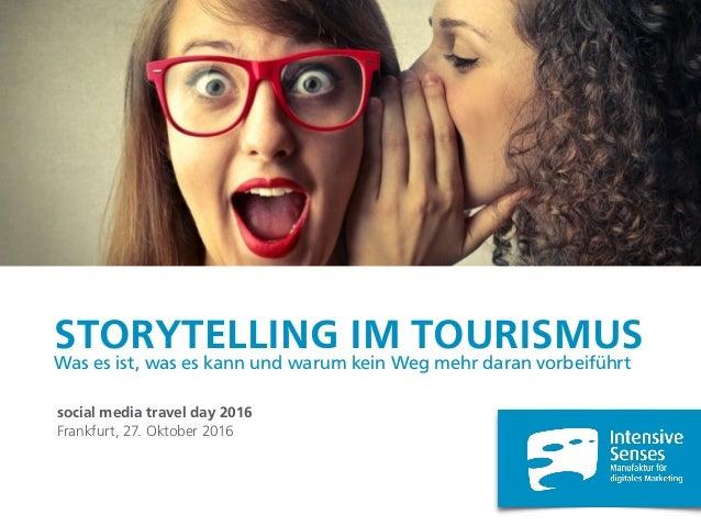 STORYTELLING IM TOURISMUS Was es ist, was es kann und warum kein Weg mehr daran vorbeiführt social media travel day 2016 F...