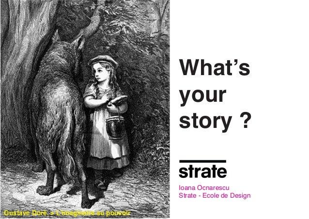 What's your story ? Ioana Ocnarescu Strate - Ecole de Design Gustave Doré. > L'imaginaire au pouvoir