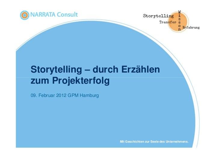 Storytelling – durch Erzählenzum Projekterfolg09. Februar 2012 GPM Hamburg                               Mit Geschichten z...