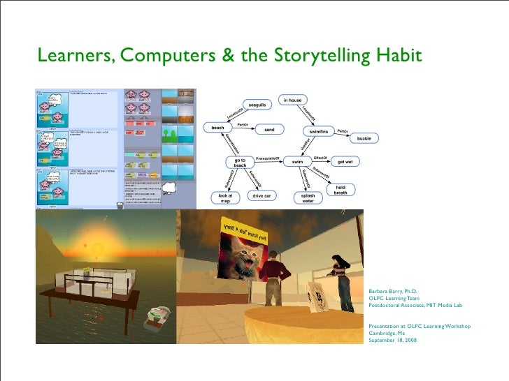 Learners, Computers & the Storytelling Habit                                          Barbara Barry, Ph.D.                ...