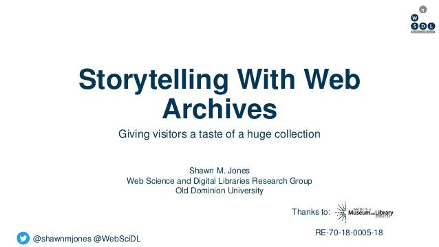 @shawnmjones @WebSciDL Storytelling With Web Archives Giving visitors a taste of a huge collection Thanks to: Shawn M. Jon...