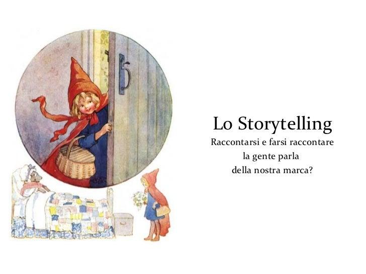 Lo StorytellingRaccontarsi e farsi raccontare       la gente parla    della nostra marca?