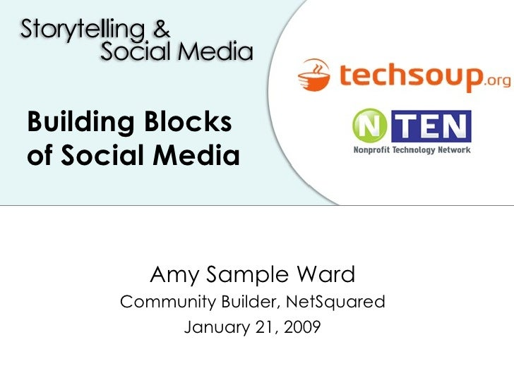 Building Blocks of Social Media Amy Sample Ward Community Builder, NetSquared January 21, 2009