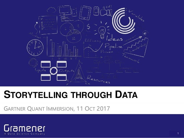 1 STORYTELLING THROUGH DATA GARTNER QUANT IMMERSION, 11 OCT 2017