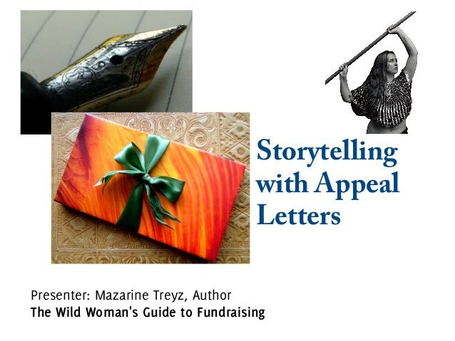 Storytelling with Appeal Letters Presenter: Mazarine Treyz, Author The Wild Woman's Guide to Fundraising