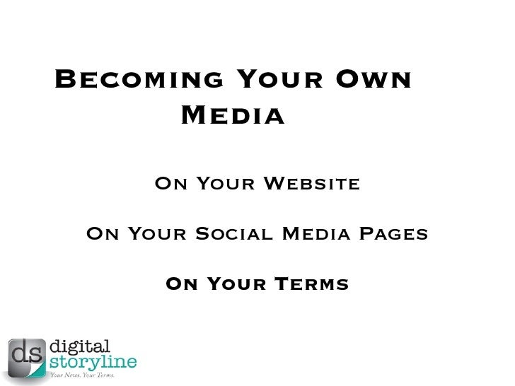 Becoming Your Own      Media      On Your Website On Your Social Media Pages       On Your Terms