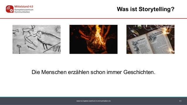 www.kompetenzzentrum-kommunikation.de 11 Was ist Storytelling? Die Menschen erzählen schon immer Geschichten.
