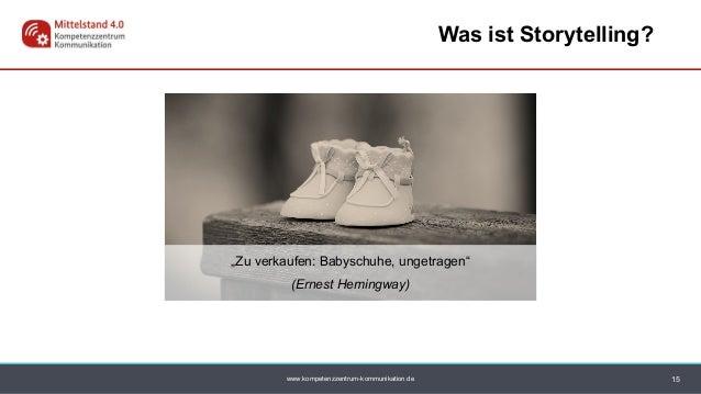 """www.kompetenzzentrum-kommunikation.de 15 Was ist Storytelling? """"Zu verkaufen: Babyschuhe, ungetragen"""" (Ernest Hemingway)"""
