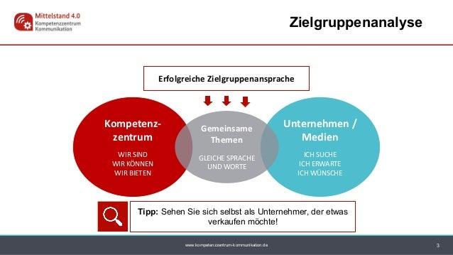 www.kompetenzzentrum-kommunikation.de Zielgruppenanalyse 3 Unternehmen / Medien ICH SUCHE ICH ERWARTE ICH WÜNSCHE Kompeten...