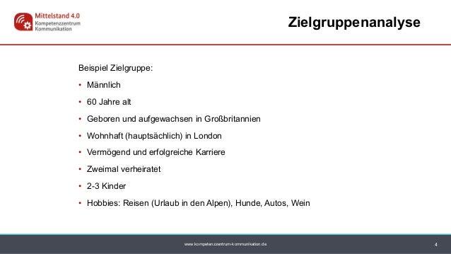 www.kompetenzzentrum-kommunikation.de Zielgruppenanalyse 4 Beispiel Zielgruppe: • Männlich • 60 Jahre alt • Geboren und au...