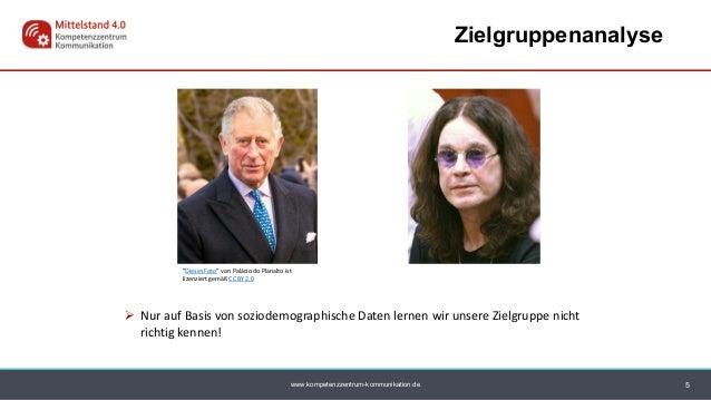 www.kompetenzzentrum-kommunikation.de Zielgruppenanalyse 5  Nur auf Basis von soziodemographische Daten lernen wir unsere...