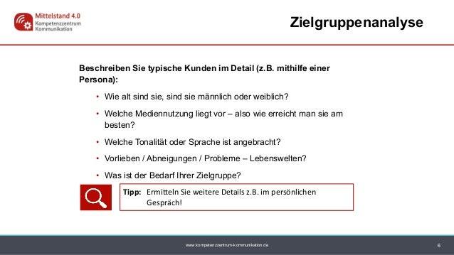 www.kompetenzzentrum-kommunikation.de Beschreiben Sie typische Kunden im Detail (z.B. mithilfe einer Persona): • Wie alt s...
