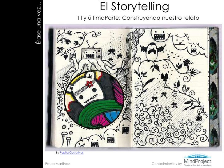 El Storytelling<br />III y últimaParte: Construyendo nuestro relato<br />Érase una vez…<br />Érase una vez…<br />By Papila...