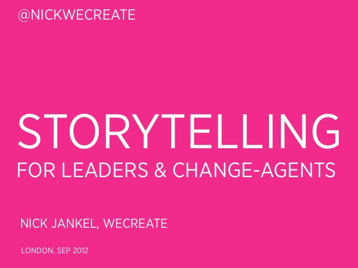 @NICKWECREATESTORYTELLINGFOR LEADERS & CHANGE-AGENTSNICK JANKEL, WECREATELONDON, SEP 2012