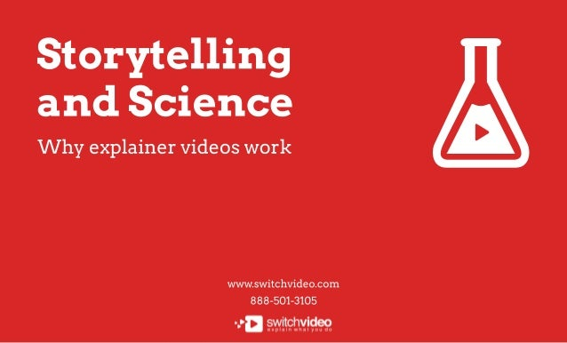 www.switchvideo.com 888-501-3105 Storytelling and Science Why explainer videos work