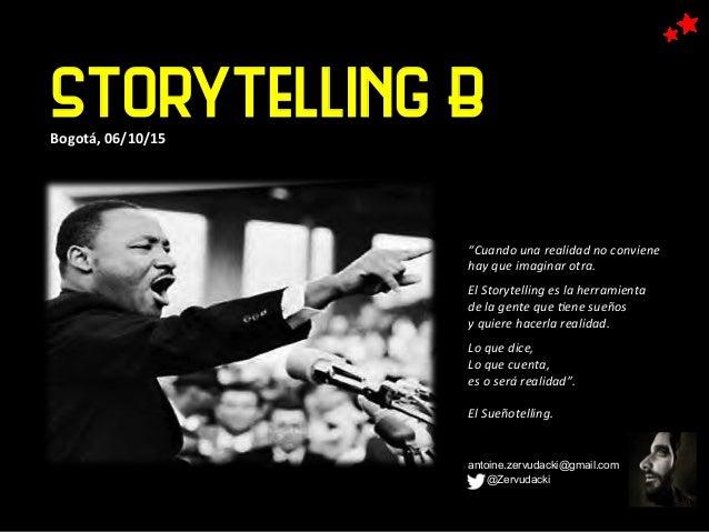 """Storytelling BBogotá,  06/10/15   """"Cuando  una  realidad  no  conviene     hay  que  imaginar  otra...."""