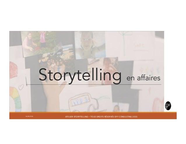 06/02/2015   ATELIER  STORYTELLING  –  TOUS  DROITS  RÉSERVÉS  DFY  CONSULTING  2015   Storytelling en...