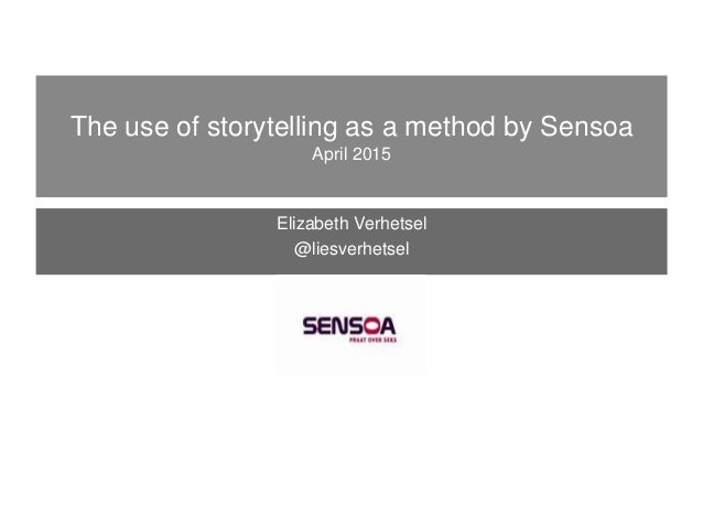 Elizabeth Verhetsel @liesverhetsel The use of storytelling as a method by Sensoa April 2015