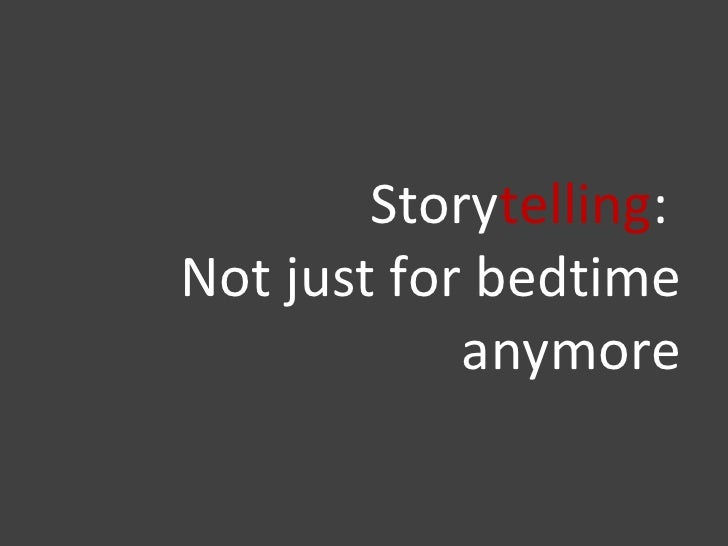 Story telling :  Not just for bedtime anymore
