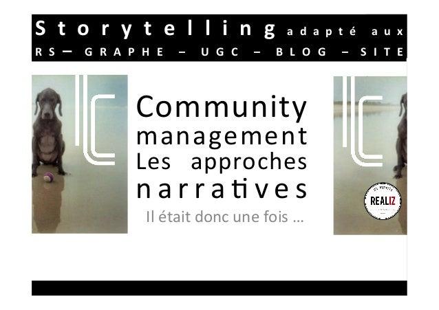 Community management Les approches n a r r a 3 v e s Unjour,monprince,undragonbiensûr,unogrerâleur, une...