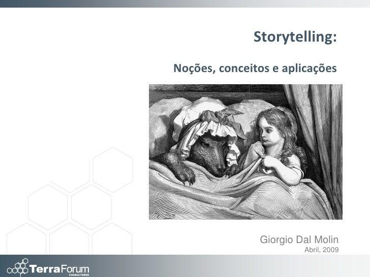 Storytelling: Noções, conceitos e aplicações                    Giorgio Dal Molin                         Abril, 2009