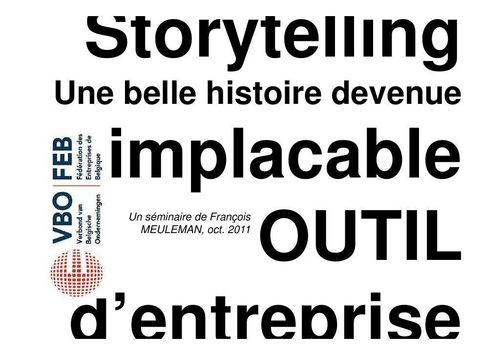 StorytellingUne belle histoire devenue implacable      OUTIL    Un séminaire de François      MEULEMAN, oct. 2011d'entrepr...