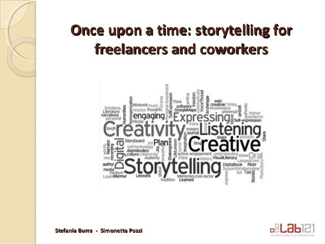 Once upon a time: storytelling for freelancers and coworkers  Stefania Burra - Simonetta Pozzi
