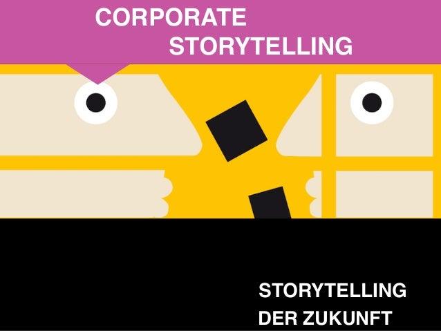 November 2016 © Pia Kleine Wieskamp 1 STORYTELLING DER ZUKUNFT CORPORATE STORYTELLING