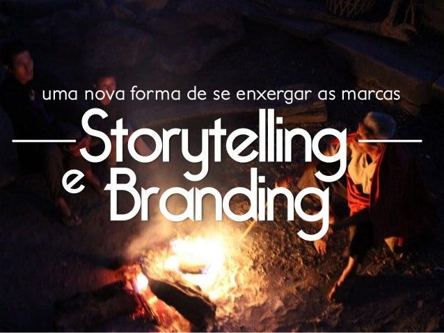 Storytelling e Branding  uma nova forma de se enxergar as marcas
