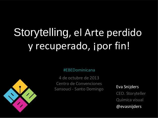 Storytelling, el Arte perdido y recuperado, ¡por fin! Eva Snijders CEO. Storyteller Química visual @evasnijders #EBEDomini...