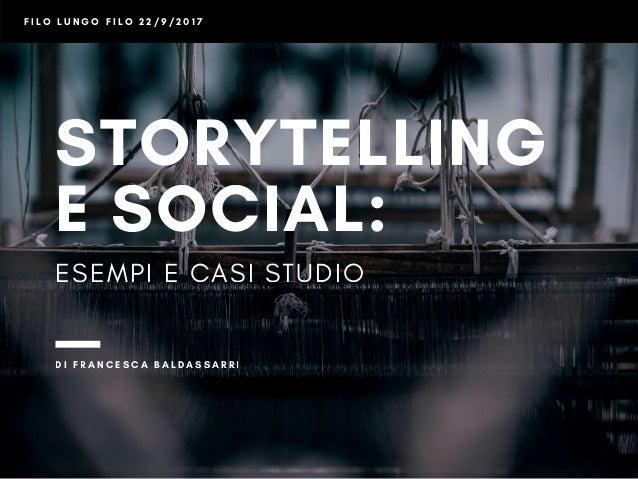 STORYTELLING E SOCIAL: ESEMPI E CASI STUDIO D I F R A N C E S C A B A L D A S S A R R I F I L O L U N G O F I L O 2 2 / 9...