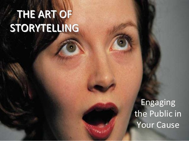 THE ART OF STORYTELLING  Engaging the Public in Your Cause